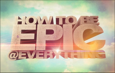How to be epic at everything